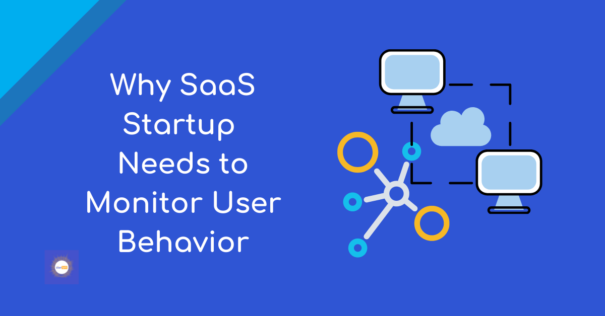 Why SaaS Startup Needs to Monitor User Behavior